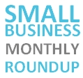 SMALL BUSINESS MONTHLY ROUNDUP